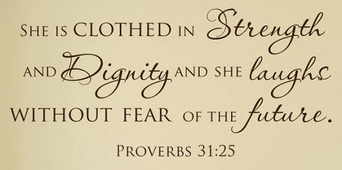 """""""She is clothed in strength and dignity, and she laughs without fear of the future."""" — Proverbs 31:25 (NLT)."""